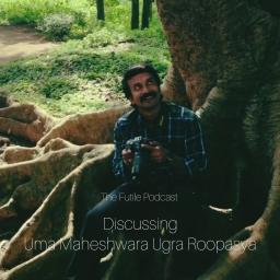 The Futile Podcast #11: Discussing Uma Maheshwara Ugra Roopasya